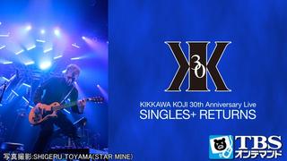 吉川晃司 30th Anniversary LiveSINGLES+ RETURNS