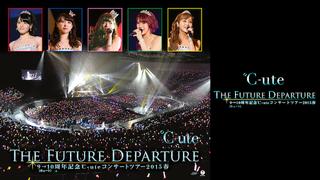 9→10(キュート)周年記念℃-uteコンサートツアー2015春~The Future Departure~