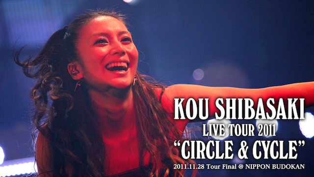 柴咲コウ Kou Shibasaki Live Tour 2011 CIRCLE & CYCLE 2011.11.28 Tour Final @ NIPPON BUDOKAN