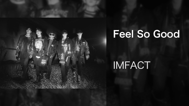 IMFACT MV「Feel So Good」