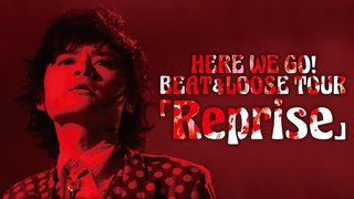 HERE WE GO!BEAT&LOOSE TOUR「Reprise」