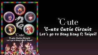 ℃-ute Cutie Circuit~Let's go to Hong Kong & Taipei!~