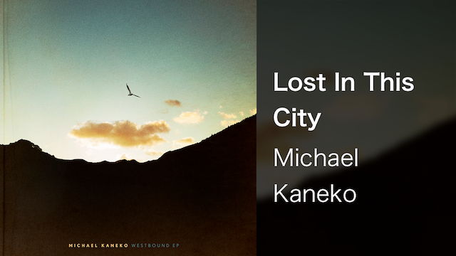 【MV】Lost In This City/Michael Kaneko
