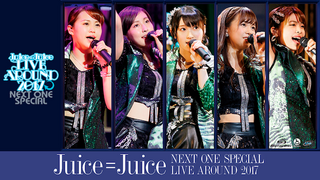 Juice=Juice LIVE AROUND 2017 ~NEXT ONE SPECIAL~