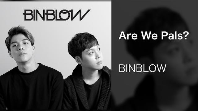 【MV】Are We Pals?/BINBLOW