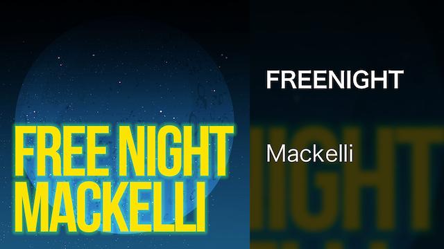 【MV】FREENIGHT/Mackelli