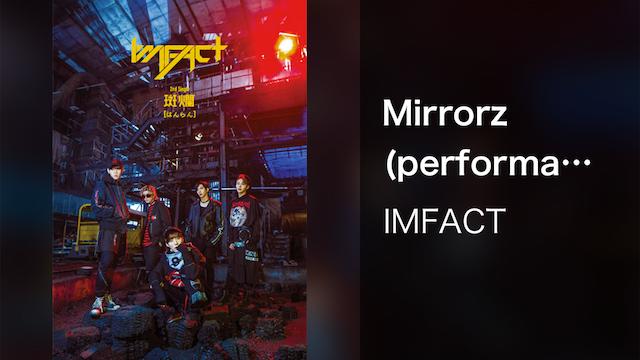 【MV】Mirrorz pefprmance/IMFACT