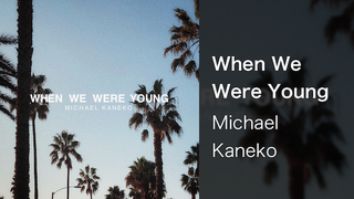 【MV】When We Were Young/Michael Kaneko